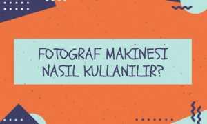 Fotoğraf Makinesi Nasıl Kullanılır?